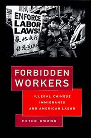 FORBIDDEN WORKERS by Peter Kwong