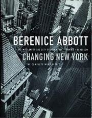 BERENICE ABBOTT: CHANGING NEW YORK by Bonnie Yochelson