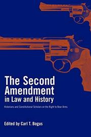 THE SECOND AMENDMENT IN LAW AND HISTORY by Carl T. Bogus