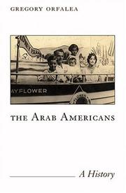 THE ARAB AMERICANS by Gregory Orfalea
