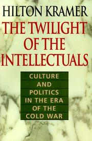 THE TWILIGHT OF THE INTELLECTUALS by Hilton Kramer