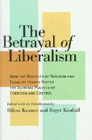 THE BETRAYAL OF LIBERALISM by Hilton Kramer