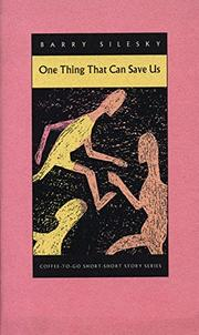ONE THING THAT CAN SAVE US by Barry Silesky