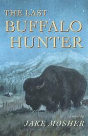 THE LAST BUFFALO HUNTER by Jake Mosher