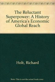 THE RELUCTANT SUPERPOWER by Richard Holt