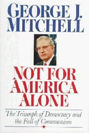 NOT FOR AMERICA ALONE by George J. Mitchell