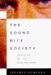 THE SOUND BITE SOCIETY by Jeffrey Scheuer