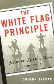 THE WHITE FLAG PRINCIPLE: How to Lose a War and Why by Shimon Tzabar