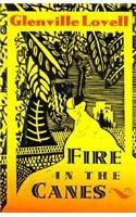 FIRE IN THE CANES by Glenville Lovell