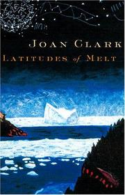 LATITUDES OF MELT by Joan Clark
