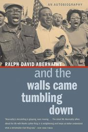 AND THE WALLS CAME TUMBLING DOWN: An Autobiography by Ralph David Abernathy