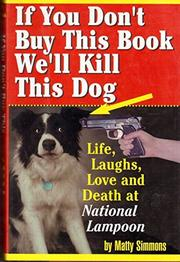 IF YOU DON'T BUY THIS BOOK WE'LL KILL THIS DOG by Matty Simmons