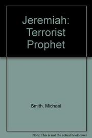 JEREMIAH: TERRORIST PROPHET by Michael A. Smith