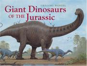 GIANT DINOSAURS OF THE JURASSIC by Gregory Wenzel
