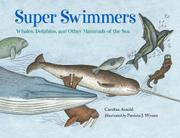 SUPER SWIMMERS by Caroline Arnold