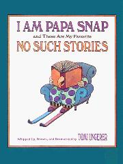 I AM PAPA SNAP AND THESE ARE MY FAVORITE NO-SUCH STORIES by Tomi Ungerer
