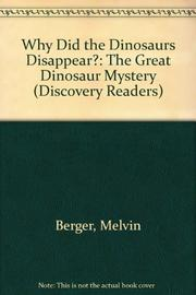 WHY DID THE DINOSAURS DISAPPEAR? by Melvin Berger