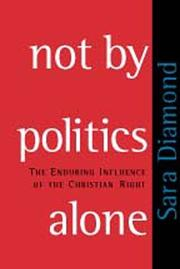 NOT BY POLITICS ALONE by Sara Diamond