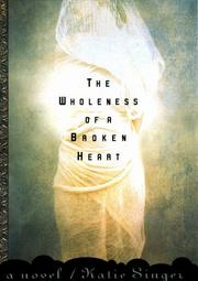 THE WHOLENESS OF A BROKEN HEART by Katie Singer