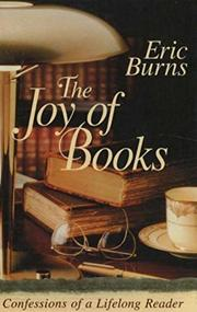 THE JOY OF BOOKS: Confessions of a Lifelong Reader by Eric Burns