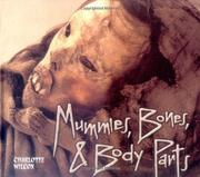 MUMMIES, BONES, AND BODY PARTS by Charlotte Wilcox