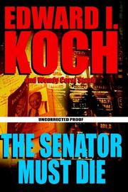 THE SENATOR MUST DIE by Edward I. Koch