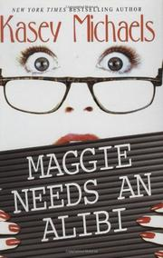 MAGGIE NEEDS AN ALIBI by Kasey Michaels