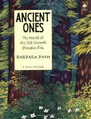 ANCIENT ONES: The World of the Old-Growth Douglas Fir by Barbara Bash