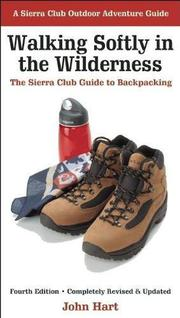WALKING SOFTLY IN THE WILDERNESS: The Sierra Club Guide to Backpacking by John Hart