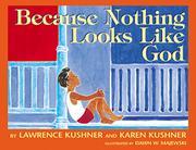 BECAUSE NOTHING LOOKS LIKE GOD by Lawrence Kushner
