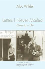 LETTERS I NEVER MAILED: Clues to a Life by Alec Wilder