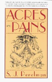 ACRES AND PAINS by S.J. Perelman