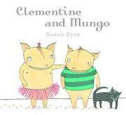CLEMENTINE AND MUNGO by Sarah Dyer