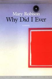 WHY DID I EVER by Mary Robison