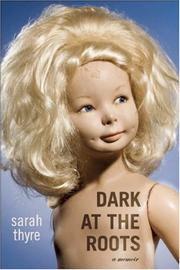 DARK AT THE ROOTS by Sarah Thyre
