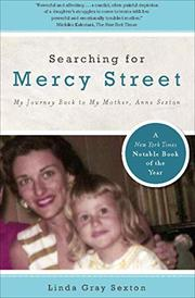 """""""SEARCHING FOR MERCY STREET: My Journey Back to My Mother, Anne Sexton"""" by Linda Gray Sexton"""