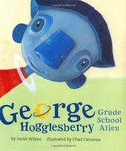 GEORGE HOGGLESBERRY, GRADE SCHOOL ALIEN by Sarah Wilson
