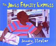 THE JONES FAMILY EXPRESS by Javaka Steptoe