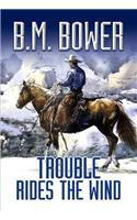 TROUBLE RIDES THE WIND by B. M. Bower