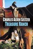 TREASURE RANCH by Charles Alden Seltzer