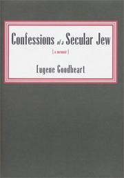 CONFESSIONS OF A SECULAR JEW by Eugene Goodheart