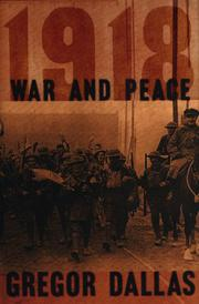 1918: WAR AND PEACE by Gregor Dallas