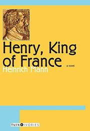 HENRY-KING OF FRANCE by Heinrich Mann