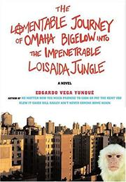 THE LAMENTABLE JOURNEY OF OMAHA BIGELOW INTO THE IMPENETRABLE LOISAIDA JUNGLE by Edgardo Vega Yunqué