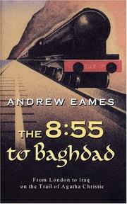 THE 8:55 TO BAGHDAD by Andrew Eames