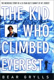 THE KID WHO CLIMBED EVEREST by Bear Grylls