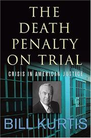 THE DEATH PENALTY ON TRIAL by Bill Kurtis