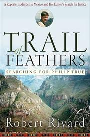 TRAIL OF FEATHERS by Robert Rivard