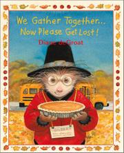 WE GATHER TOGETHER... NOW PLEASE GET LOST! by Diane deGroat