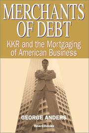 MERCHANTS OF DEBT: KKR and the Mortgaging of American Business by George Anders